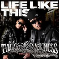 LIFE LIKE THIS / TAGG THE SICKNESS